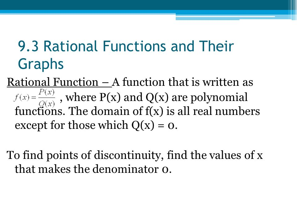 9.3 Rational Functions and Their Graphs Rational Function – A function that is written as, where P(x) and Q(x) are polynomial functions.