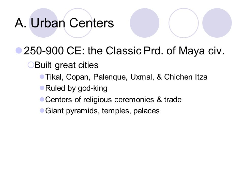 A. Urban Centers CE: the Classic Prd. of Maya civ.
