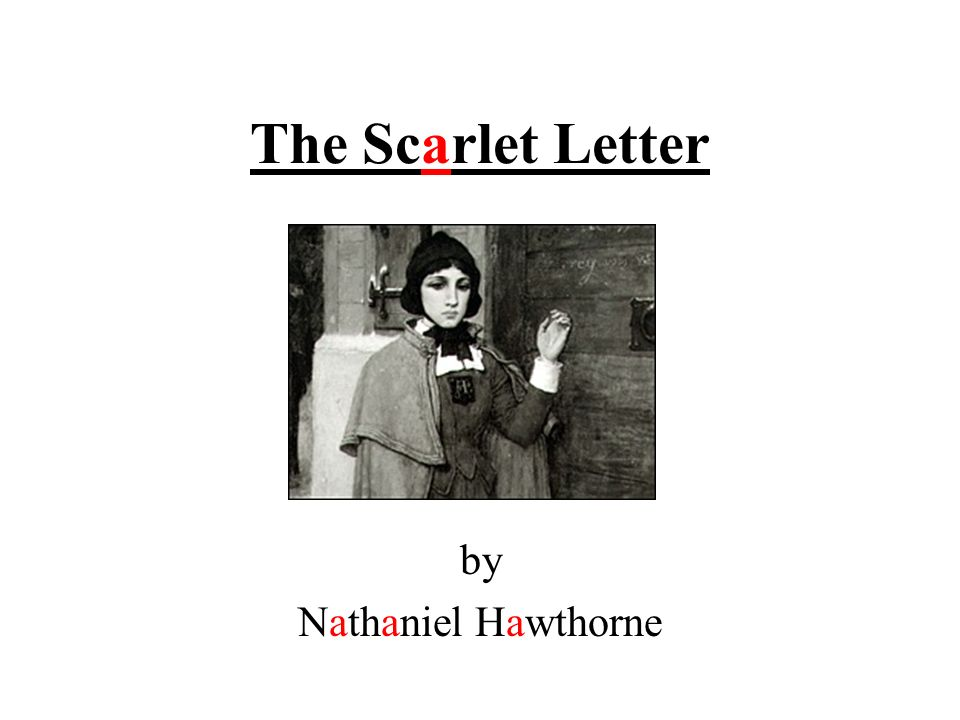 The Scarlet Letter by Nathaniel Hawthorne Hawthorne Hawthorne is