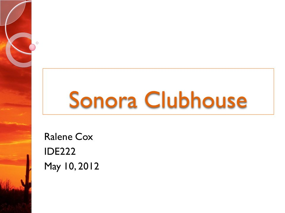 Sonora Clubhouse Ralene Cox IDE222 May 10, Inspiration
