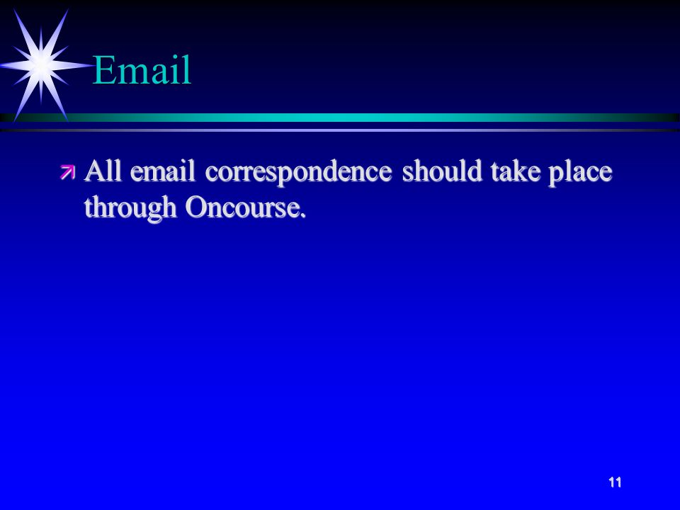 11  ä All  correspondence should take place through Oncourse.