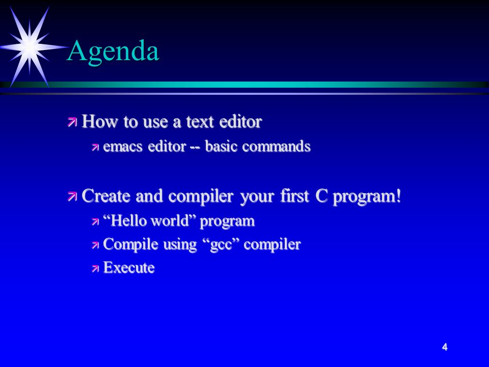 4 Agenda ä How to use a text editor ä emacs editor -- basic commands ä Create and compiler your first C program.