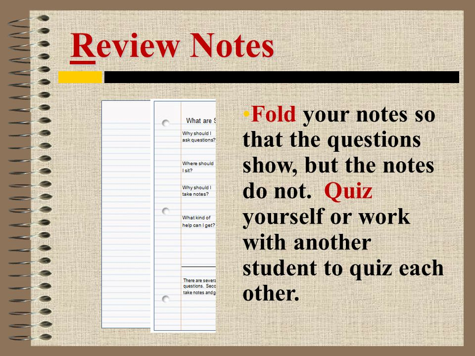Review Notes Fold your notes so that the questions show, but the notes do not.