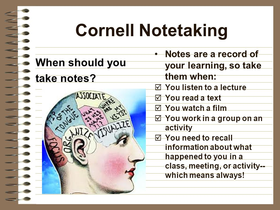 Cornell Notetaking When should you take notes.