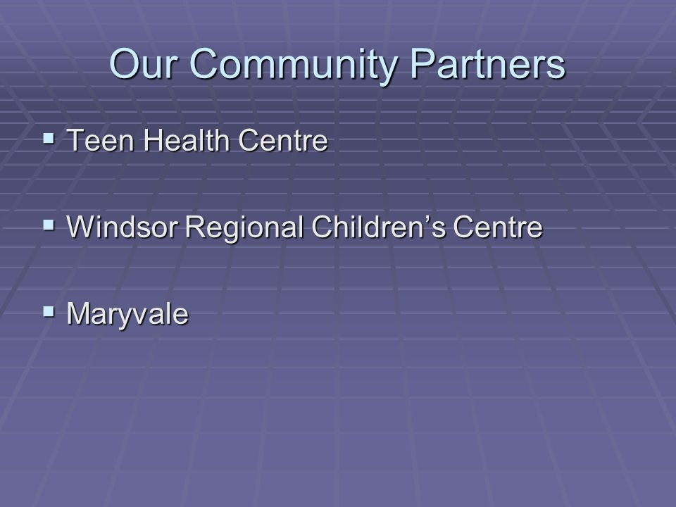 Our Community Partners  Teen Health Centre  Windsor Regional Children's Centre  Maryvale