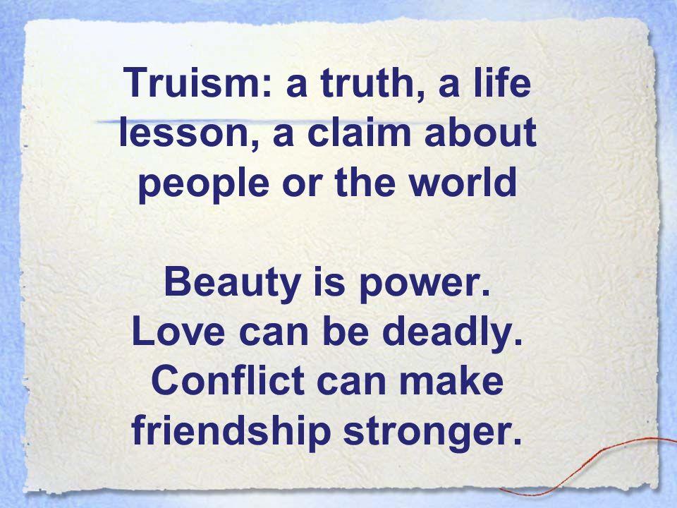 Truisms Beginning essay writing  Truism: a truth, a life