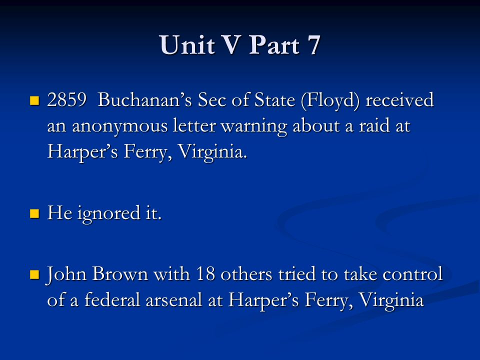 Unit V Part Buchanan's Sec of State (Floyd) received an anonymous letter  warning about