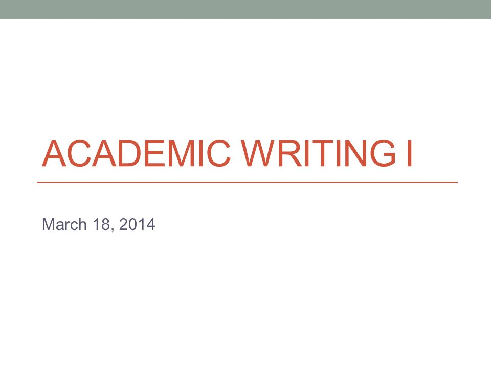 ACADEMIC WRITING I March 18, 2014