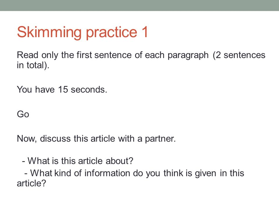Skimming practice 1 Read only the first sentence of each paragraph (2 sentences in total).