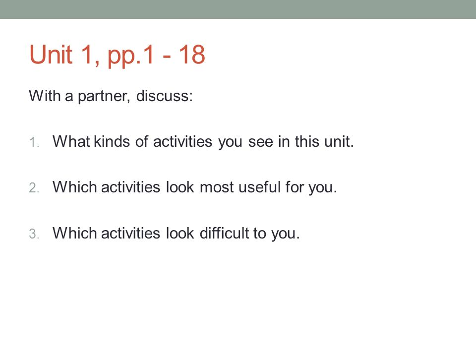 Unit 1, pp With a partner, discuss: 1. What kinds of activities you see in this unit.