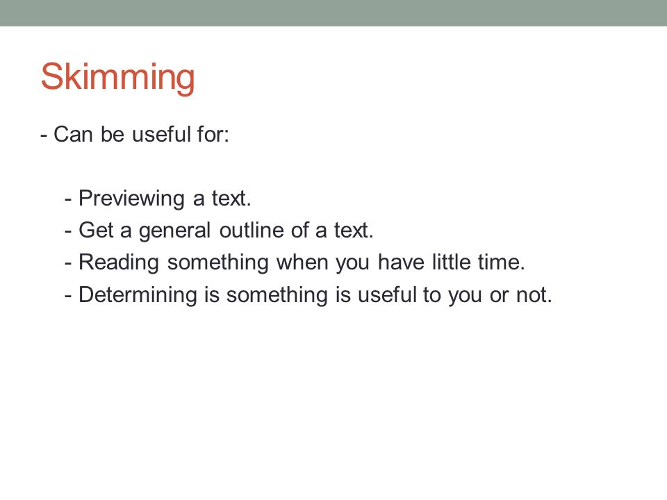 Skimming - Can be useful for: - Previewing a text.