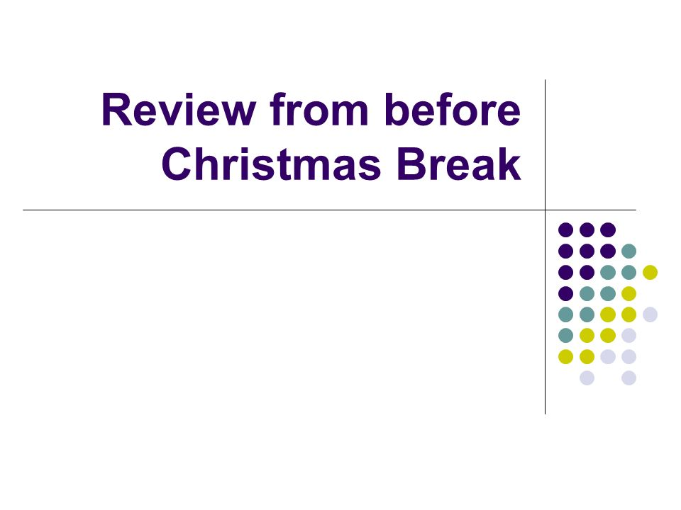 Review from before Christmas Break