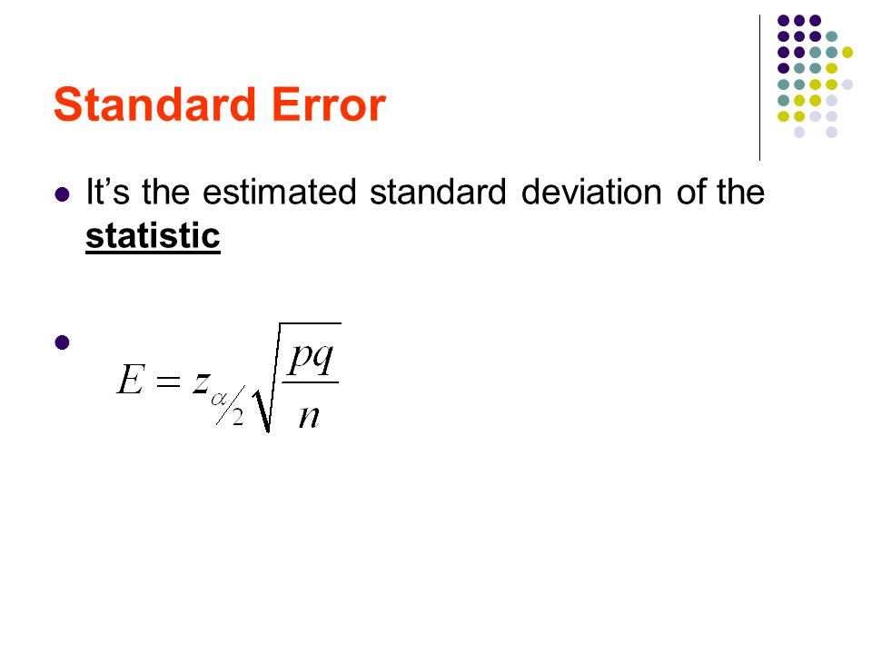 Standard Error It's the estimated standard deviation of the statistic
