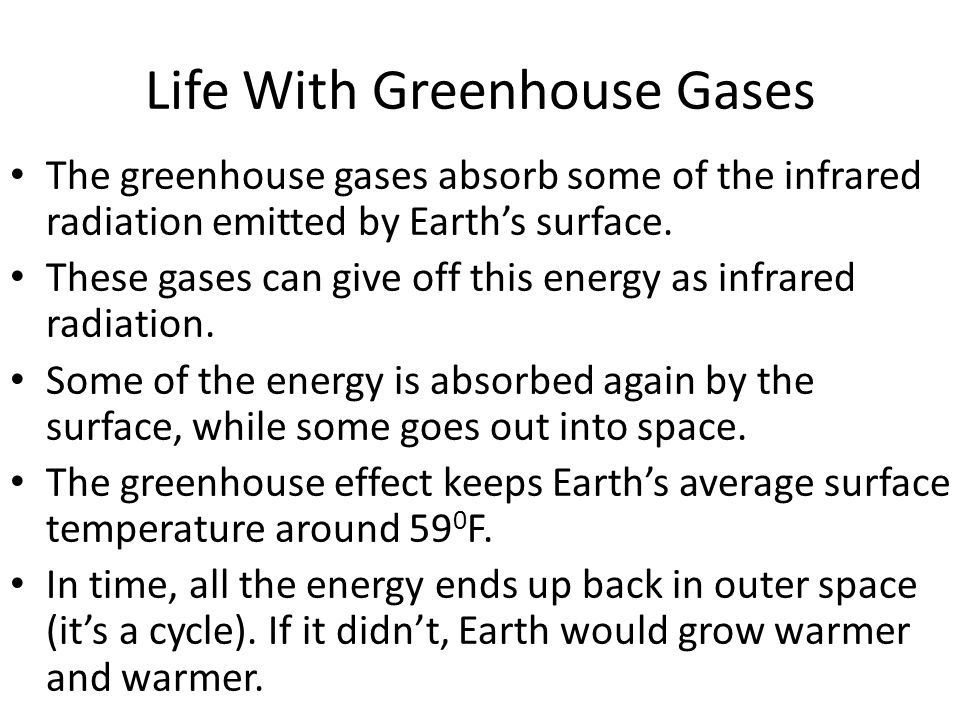 Life With Greenhouse Gases The greenhouse gases absorb some of the infrared radiation emitted by Earth's surface.