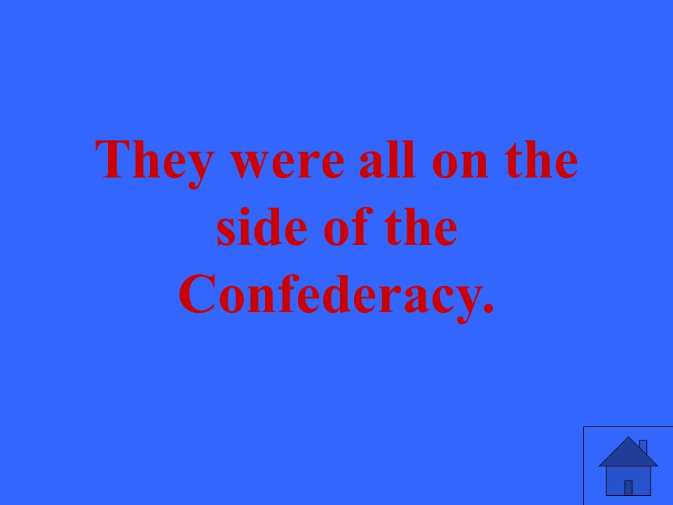 They were all on the side of the Confederacy.