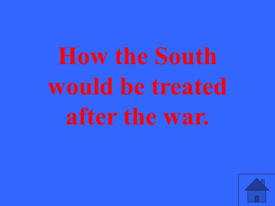 How the South would be treated after the war.