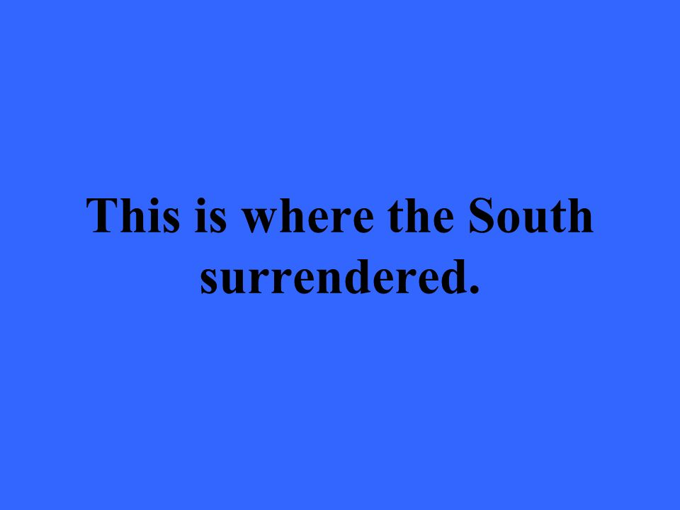 This is where the South surrendered.
