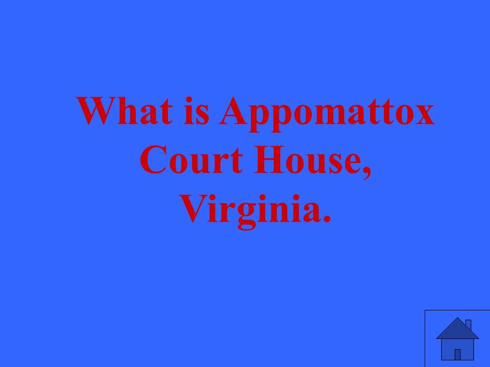 What is Appomattox Court House, Virginia.