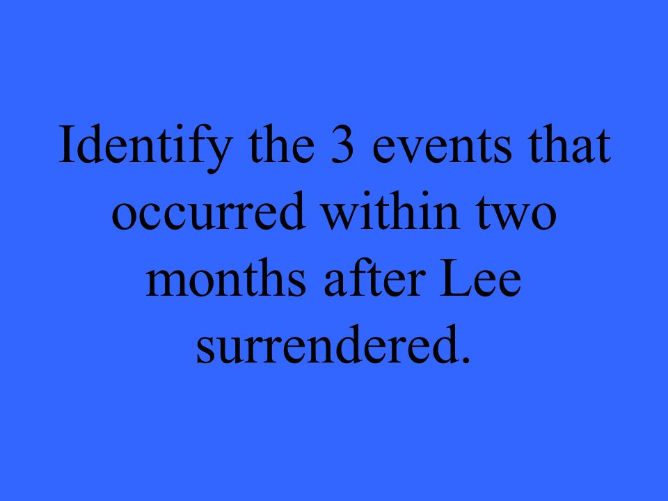Identify the 3 events that occurred within two months after Lee surrendered.