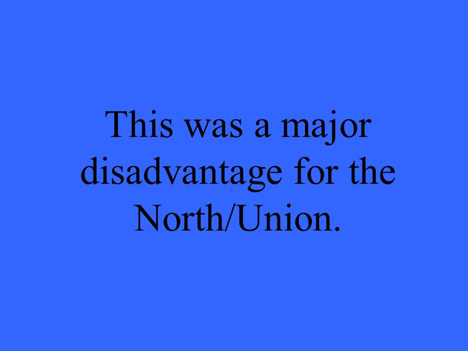 This was a major disadvantage for the North/Union.