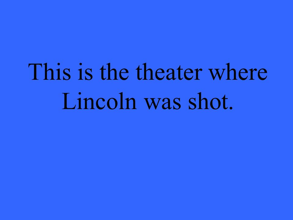 This is the theater where Lincoln was shot.