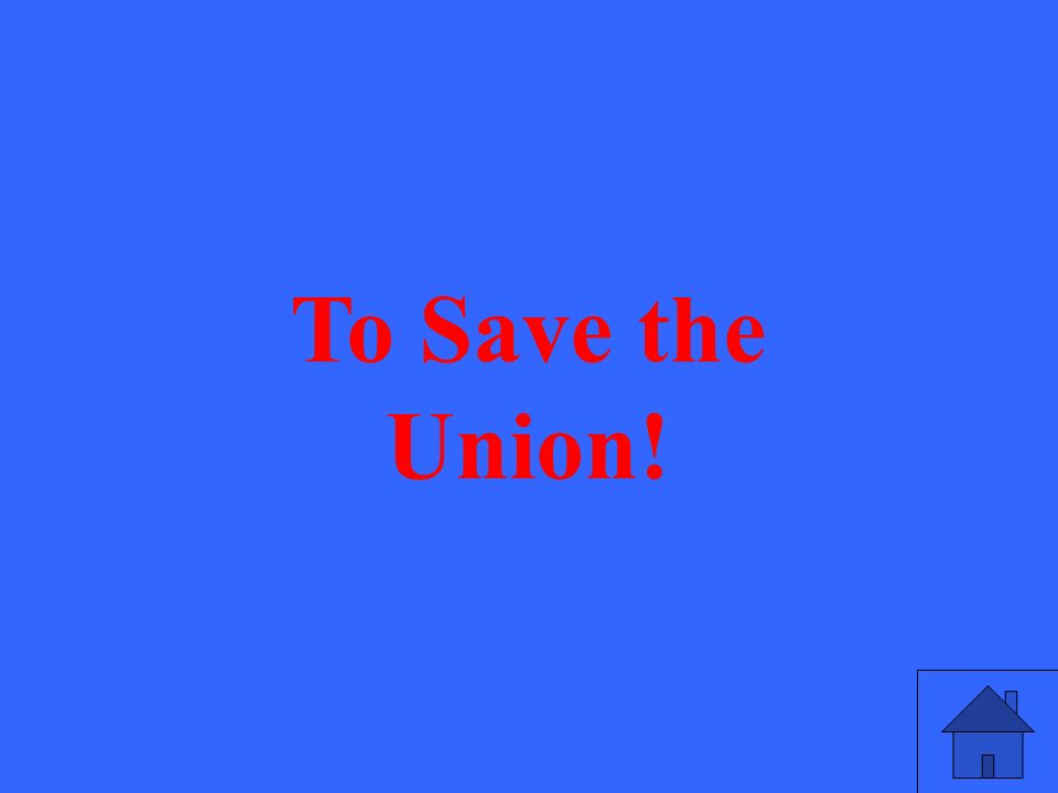To Save the Union!