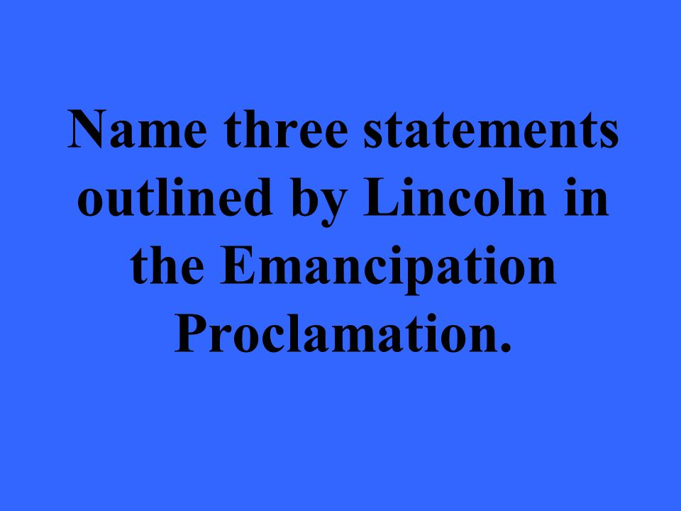Name three statements outlined by Lincoln in the Emancipation Proclamation.