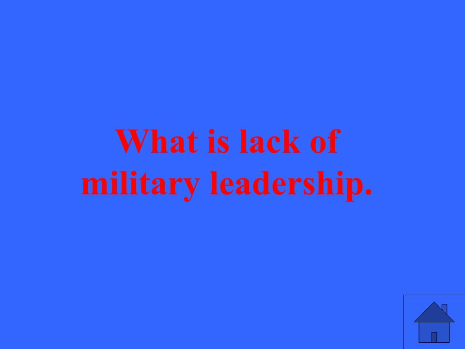 What is lack of military leadership.