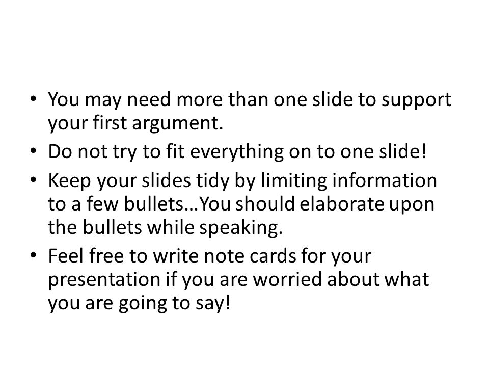 You may need more than one slide to support your first argument.