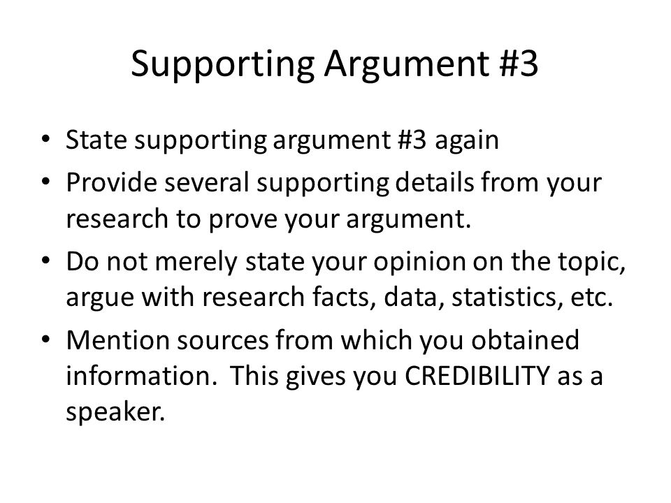 Supporting Argument #3 State supporting argument #3 again Provide several supporting details from your research to prove your argument.
