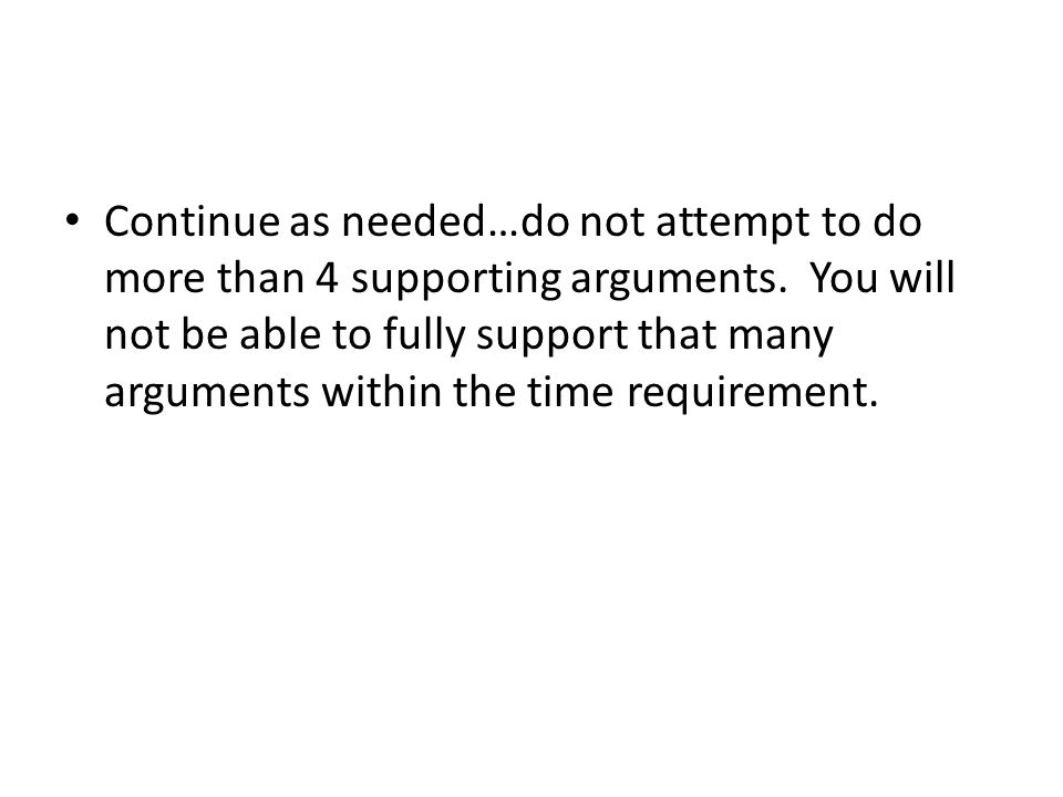 Continue as needed…do not attempt to do more than 4 supporting arguments.