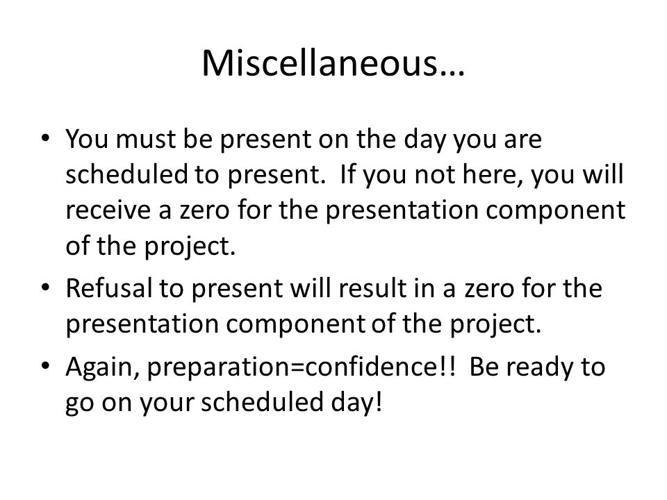 Miscellaneous… You must be present on the day you are scheduled to present.