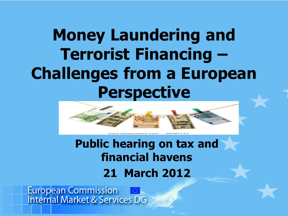 Money Laundering and Terrorist Financing – Challenges from a European Perspective Public hearing on tax and financial havens 21 March 2012