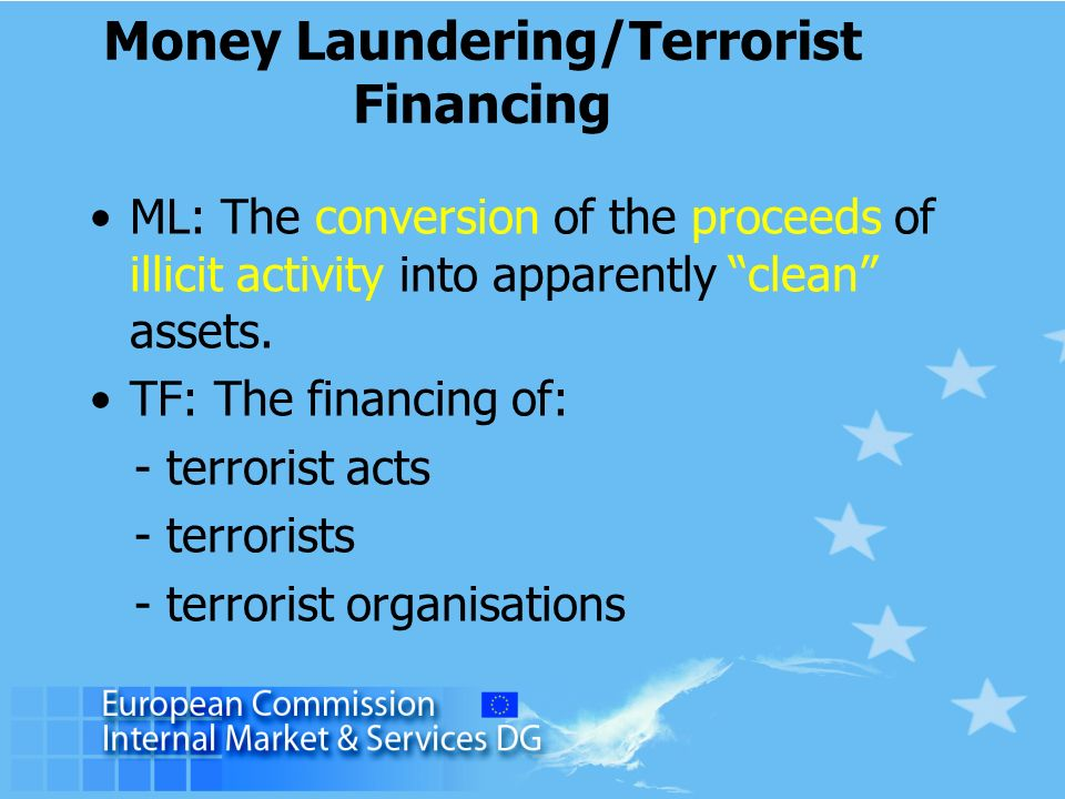 Money Laundering/Terrorist Financing ML: The conversion of the proceeds of illicit activity into apparently clean assets.