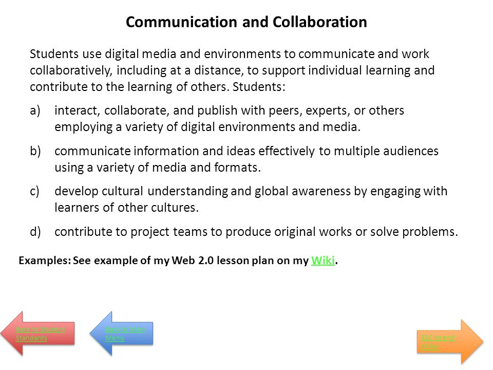 Communication and Collaboration Students use digital media and environments to communicate and work collaboratively, including at a distance, to support individual learning and contribute to the learning of others.