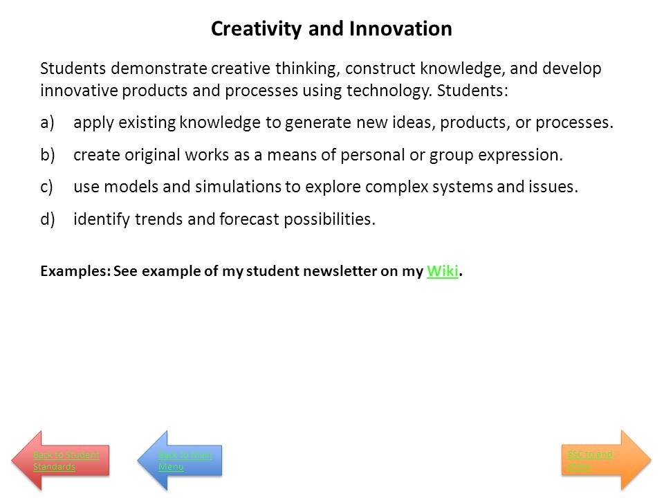 Creativity and Innovation Students demonstrate creative thinking, construct knowledge, and develop innovative products and processes using technology.