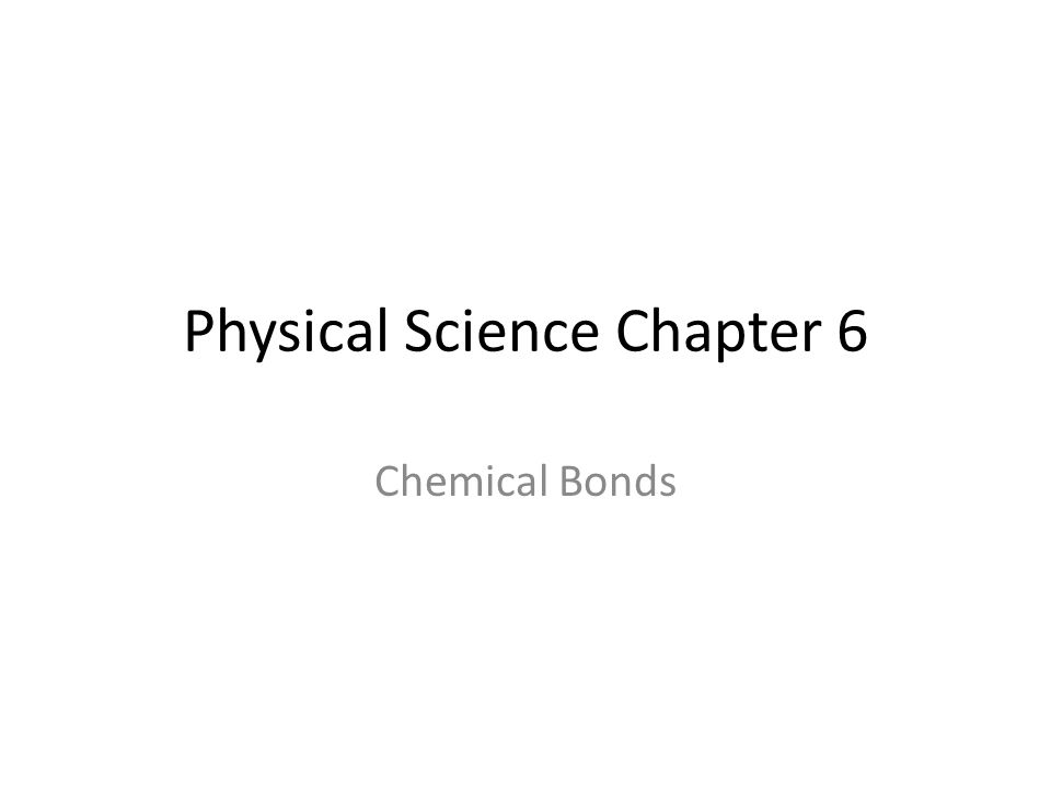 Physical Science Chapter 6 Chemical Bonds Bonding Chapter 6 Is