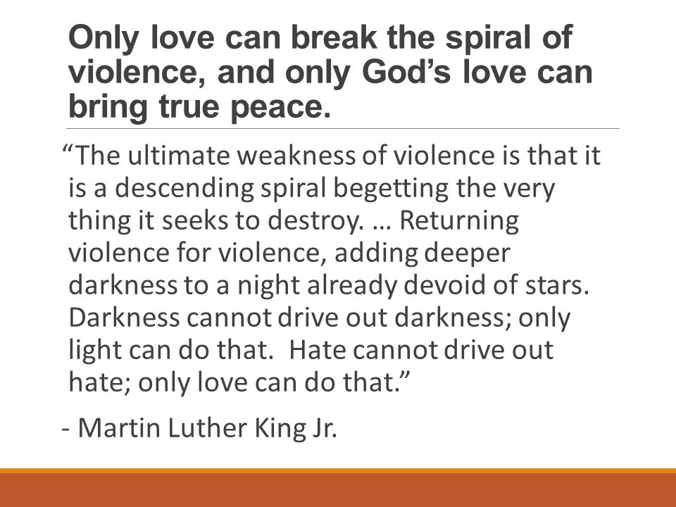 Only love can break the spiral of violence, and only God's love can bring true peace.