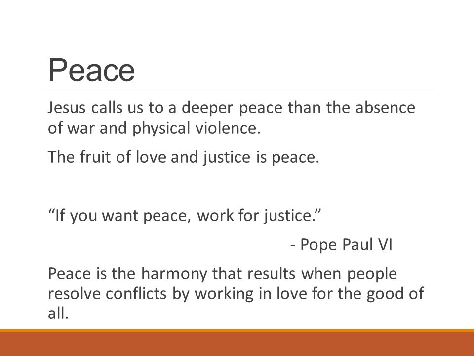 Peace Jesus calls us to a deeper peace than the absence of war and physical violence.
