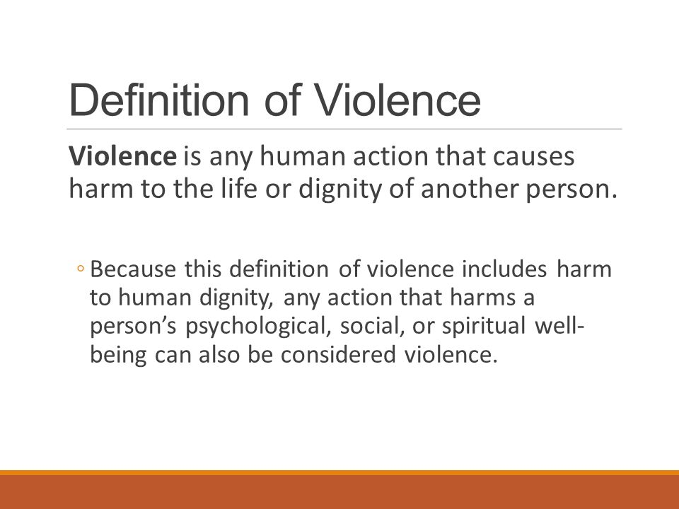 Definition of Violence Violence is any human action that causes harm to the life or dignity of another person.