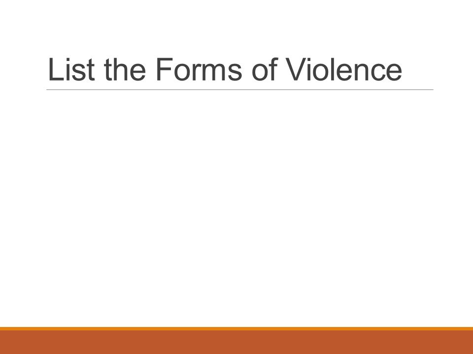 List the Forms of Violence