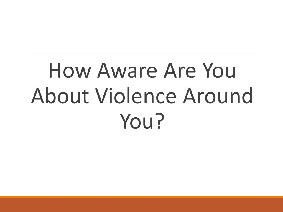 How Aware Are You About Violence Around You