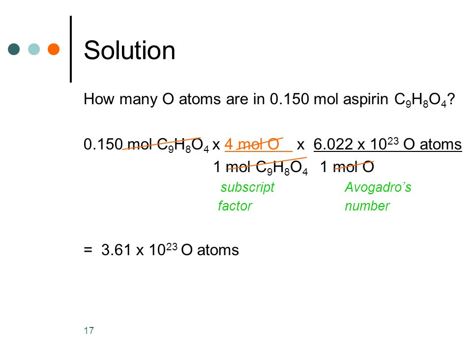 17 Solution How many O atoms are in mol aspirin C 9 H 8 O 4 .