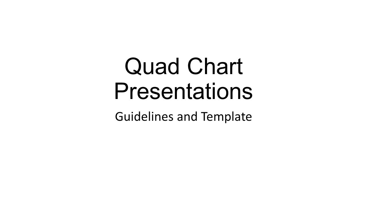 Quad chart presentations guidelines and template ppt download 1 quad chart presentations guidelines and template toneelgroepblik Gallery