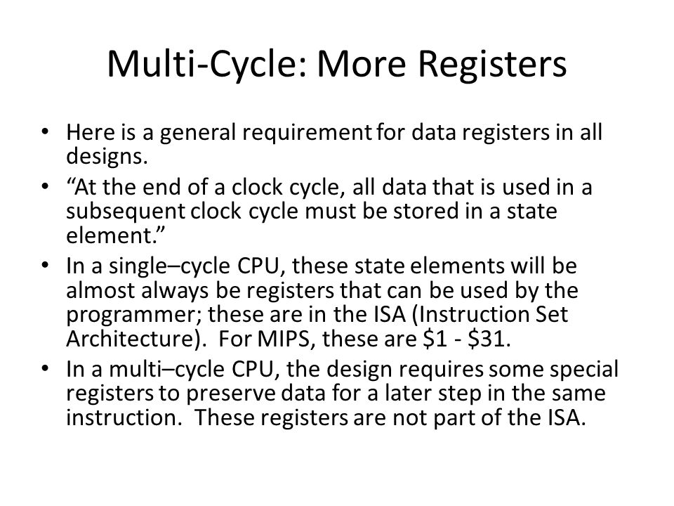 Multi-Cycle: More Registers Here is a general requirement for data registers in all designs.