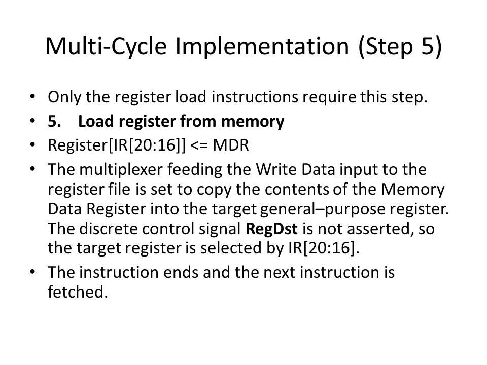 Multi-Cycle Implementation (Step 5) Only the register load instructions require this step.