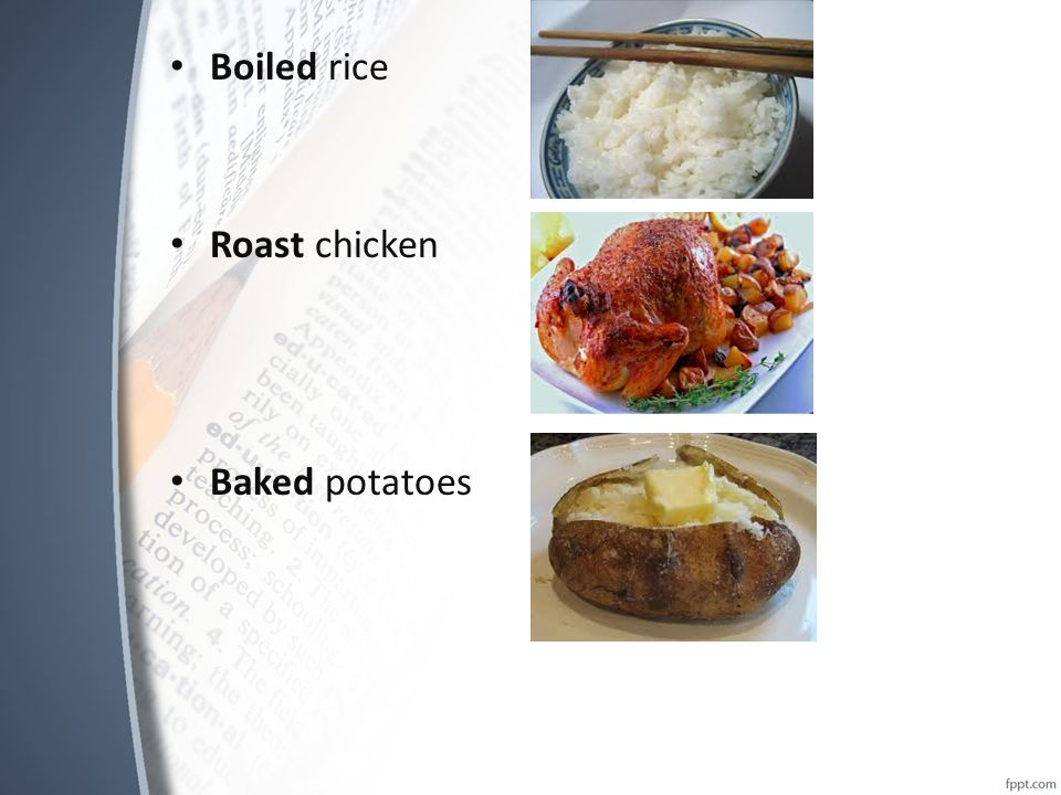 Boiled rice Roast chicken Baked potatoes