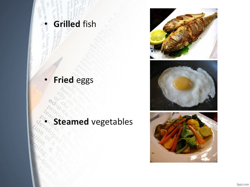 Grilled fish Fried eggs Steamed vegetables