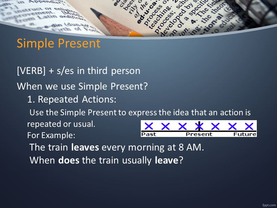 Simple Present [VERB] + s/es in third person When we use Simple Present.
