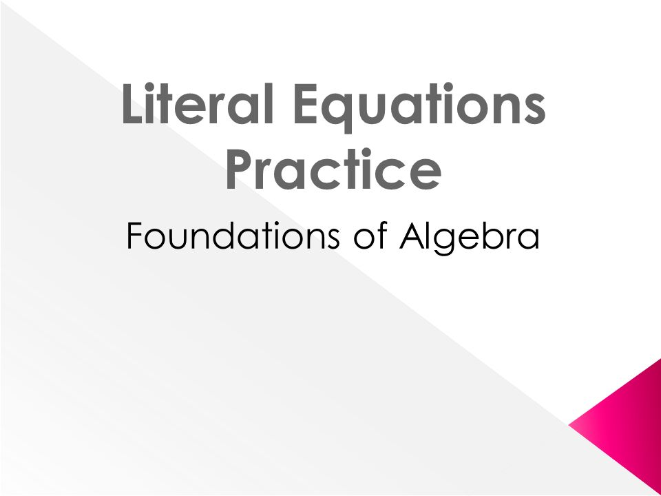 Foundations Of Algebra Literal Equations Practice Ppt Download